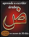 aprende a escribir árabe en menos de 30 días: cuaderno de escritura,aprender y entrenar...