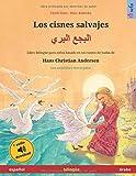 Los cisnes salvajes (español – árabe): Libro bilingüe para niños basado en un cuento...