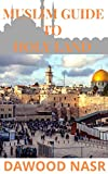 MUSLIM GUIDE TO HOLY LAND: Everything You Need to Know about The Holy land and Islam :...
