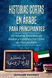 Historias Cortas en Árabe para Principiantes: 10 Historias Sencillas en Árabe y Español...