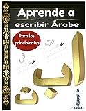 Aprende a escribir árabe Para los principiantes: cuaderno de escritura,aprender y...