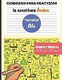 Cuaderno para Practicar la escritura Árabe - Tamaño A4 - Alfabeto y Números: Libro para...